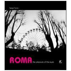 Roma. The pleasure of the eyes. Ediz. italiana
