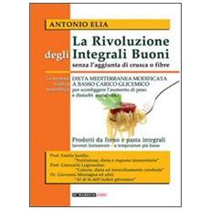 La rivoluzione degli integrali buoni senza l'aggiunta di crusca e fibre. Dieta mediterranea modificata a basso carico glicemico