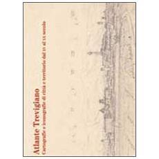 Atlante trevigiano. Cartografie e iconografie di città e territorio dal XV al XX secolo
