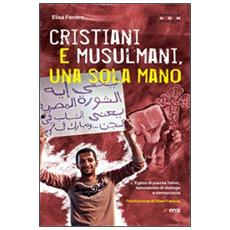 Cristiani e musulmani, una sola mano. L'Egitto di Piazza Tahrir dal dialogo alla democrazia