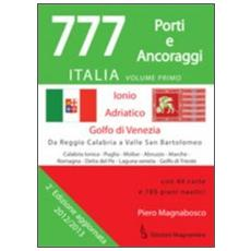 777 Italia. Vol. 1: Porti e ancoraggi. Ionio, Adriatico, golfo di Venezia.