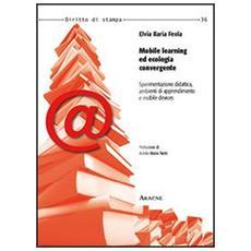 Mobile learning ed ecologia convergente. Sperimentazione didattica, ambienti di apprendimento e mobile devices