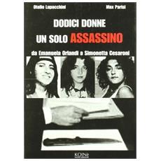 Dodici donne un solo assassino. Da Emanuela Orlandi a Simonetta Cesaroni