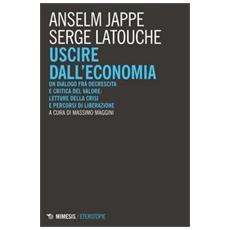 Uscire dall'economia. Un dialogo fra decrescita e critica del valore: letture della crisi e percorsi di liberazione