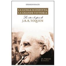 La lunga sconfitta, la grande vittoria. La vita e le opere di J. R. R. Tolkien