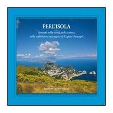 Per l'isola. Itinerari nella storia, nella natura, nelle tradizioni e nei segreti di Capri e Anacapri