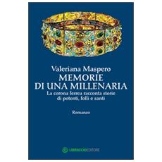 Memorie di una millenaria. La corona ferrea racconta storie di potenti, folli e santi