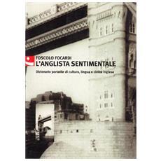 L'anglista sentimentale. Dizionario portatile di cultura, lingua e civiltà inglese