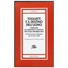 Togliatti e il destino dell'uomo. Atti del Convegno (Bergamo, 22 marzo 2003)