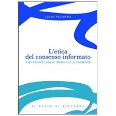 L'Etica del consenso informato. Riflessioni per il medico e il paziente