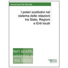 I poteri sostitutivi nel sistema delle relazioni tra Stato, regioni e enti locali