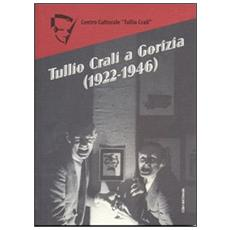 Tullio Crali a Gorizia (1922-1946)