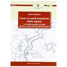 Lacus est quod perpetuam habet aquam. La disciplina giuridica dei laghi dal diritto romano alla fine dell'età moderna
