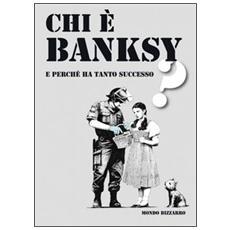 Chi è Banksy e perché ha tanto successo?