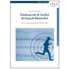 Fondamenti di analisi di segnali biomedici. Con esercitazioni in MATLAB. Con CD-ROM