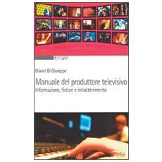 Manuale del produttore televisivo. Informazione, fiction e intrattenimento