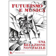 Futurismo e musica. Una relazione non facile