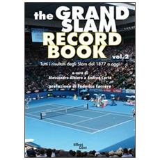The grand slam record book. Vol. 2: Tutti i risultati degli slam dal 1877 a oggi.
