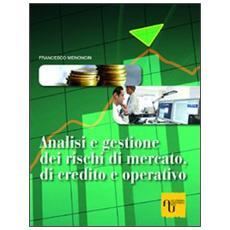 Analisi e gestione dei rischi di mercato, di credito e operativo