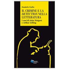 Il crimine e la detection nella letteratuta. I casi di Jules Maigret e Arthur Jelling