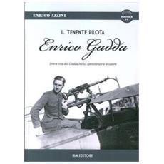 Il tenente pilota Enrico Gadda. Breve vita del Gadda bello, spensierato e aviatore