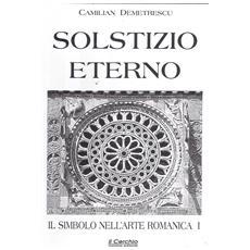 Il simbolo nell'arte romanica. Vol. 1: Solstizio eterno.