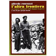 L'Altra frontiera. Un requeté romagnolo nella Spagna in guerra