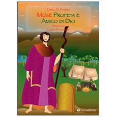 Mosè. Profeta e amico di Dio