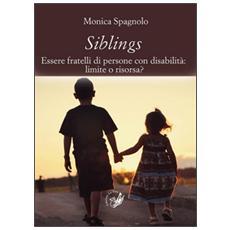 Siblings. Essere fratelli di persone con disabilità. Limite o risorsa?