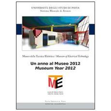 Museo della tecnica elettrica. Un anno al museo 2012. Ediz. italiana e inglese