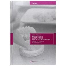 Non solo zucchero. Tecnica e qualità in pasticceria. Vol. 3