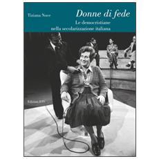 Donne di fede. Le democristiane nella secolarizzazione italiana