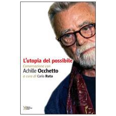 L'utopia del possibile. Conversazione con Achille Occhetto