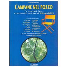 Campane nel pozzo. La voce della luna: il testamento spirituale di Federico Fellini