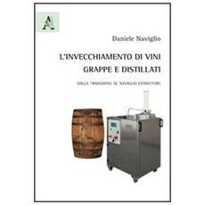 L'invecchiamento di vini, grappe e distillati. Dalla tradizione al naviglio estrattore