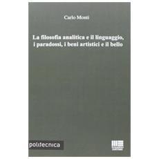 La filosofia analitica e il linguaggio, i paradossi, i beni artistici e il bello