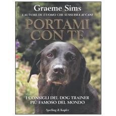 Portami con te. I consigli del dog trainer più famoso del mondo