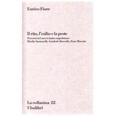 Rito, l'esilio e la peste. Percorsi nel nuovo teatro napoletano: Manlio Santanelli, Annibale Ruccello, Enzo Moscato (Il)