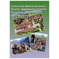 Cronicon casa Madonna del Lavoro. Vol. 3: Guerra, dopoguerra e Concilio Ecumenico (1942-1969)