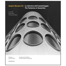 Angelo Mangiarotti. La tettonica dell'assemblaggio. Ediz. italiana e inglese