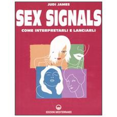 Sex signals. Come interpretarli e lanciarli