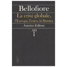 La crisi globale, l'Europa, l'euro, la Sinistra