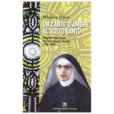 Un canto d'amore al volto santo. Biografia della beata Maria Pierina De Micheli (1890-1945)