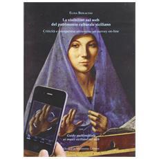 La visibilità sul web del patrimonio culturale siciliano. Criticità e prospettive attraverso un survey on line. Con «guida multimediale ai siti siciliani sul web»
