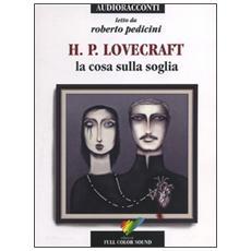 La cosa sulla soglia letto da Roberto Pedicini. Audiolibro. CD Audio