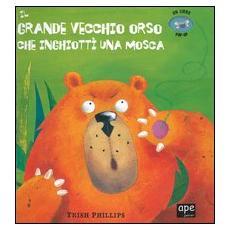 Il grande vecchio orso che inghiottì una mosca. Libro pop-up