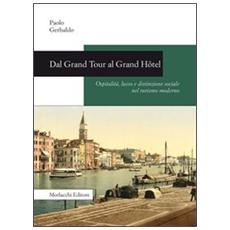 Dal Grand Tour al Grand Hôtel. Ospitalità, lusso e distinzione sociale nel turismo moderno