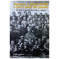 Vescovo a gloria di Dio e per il bene del popolo. Gli inizi di Aurelio Bacciarini a Lugano