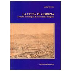 La città di Gorizia. Appunti e immagini di storia socio-religiosa