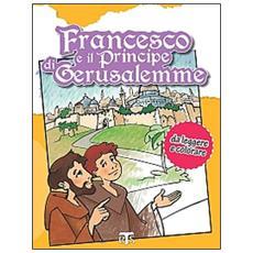 Francesco e il principe di Gerusalemme. Da leggere e colorare